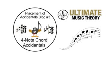 Placement of Accidentals Blog 3 of 3 – 4 Note Chords Accidentals